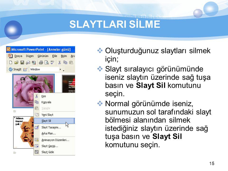 15 SLAYTLARI SİLME  Oluşturduğunuz slaytları silmek için;  Slayt sıralayıcı görünümünde iseniz slaytın üzerinde sağ tuşa basın ve Slayt Sil komutunu