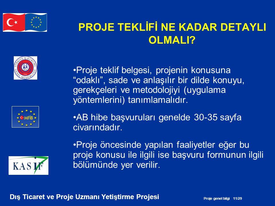Proje genel bilgi 11/29 Dış Ticaret ve Proje Uzmanı Yetiştirme Projesi PROJE TEKLİFİ NE KADAR DETAYLI OLMALI? •Proje teklif belgesi, projenin konusuna