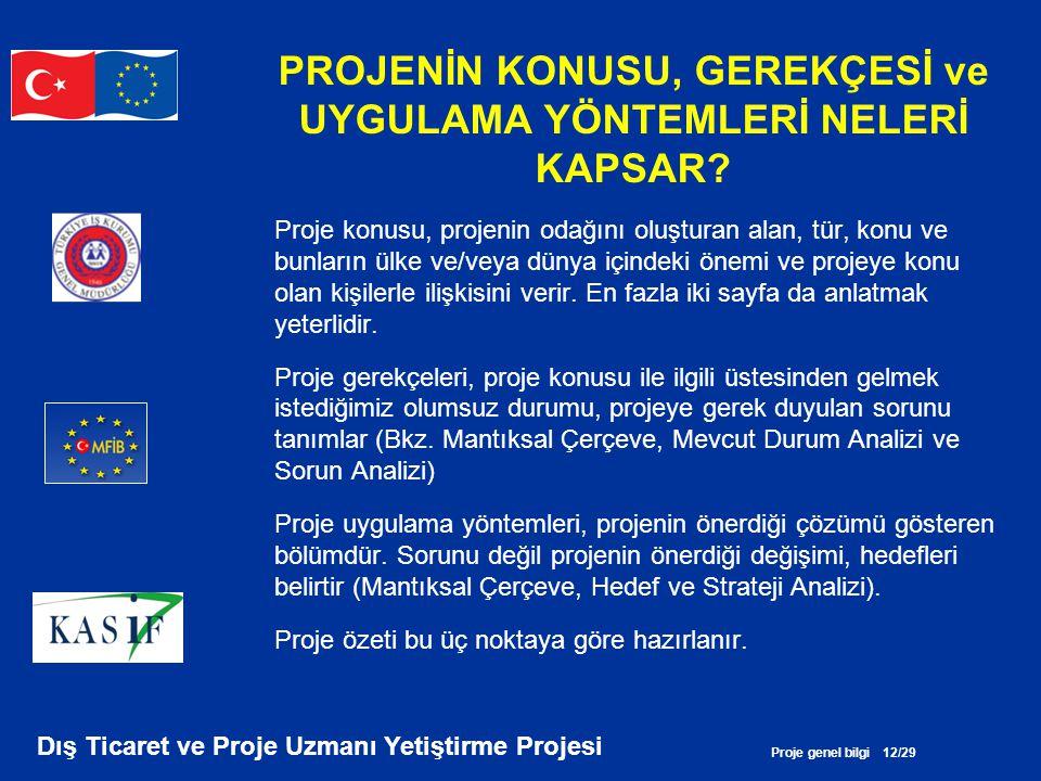 Proje genel bilgi 12/29 Dış Ticaret ve Proje Uzmanı Yetiştirme Projesi PROJENİN KONUSU, GEREKÇESİ ve UYGULAMA YÖNTEMLERİ NELERİ KAPSAR? Proje konusu,