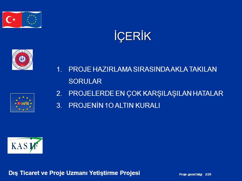 Proje genel bilgi 2/29 Dış Ticaret ve Proje Uzmanı Yetiştirme Projesi İÇERİK 1.PROJE HAZIRLAMA SIRASINDA AKLA TAKILAN SORULAR 2.PROJELERDE EN ÇOK KARŞ