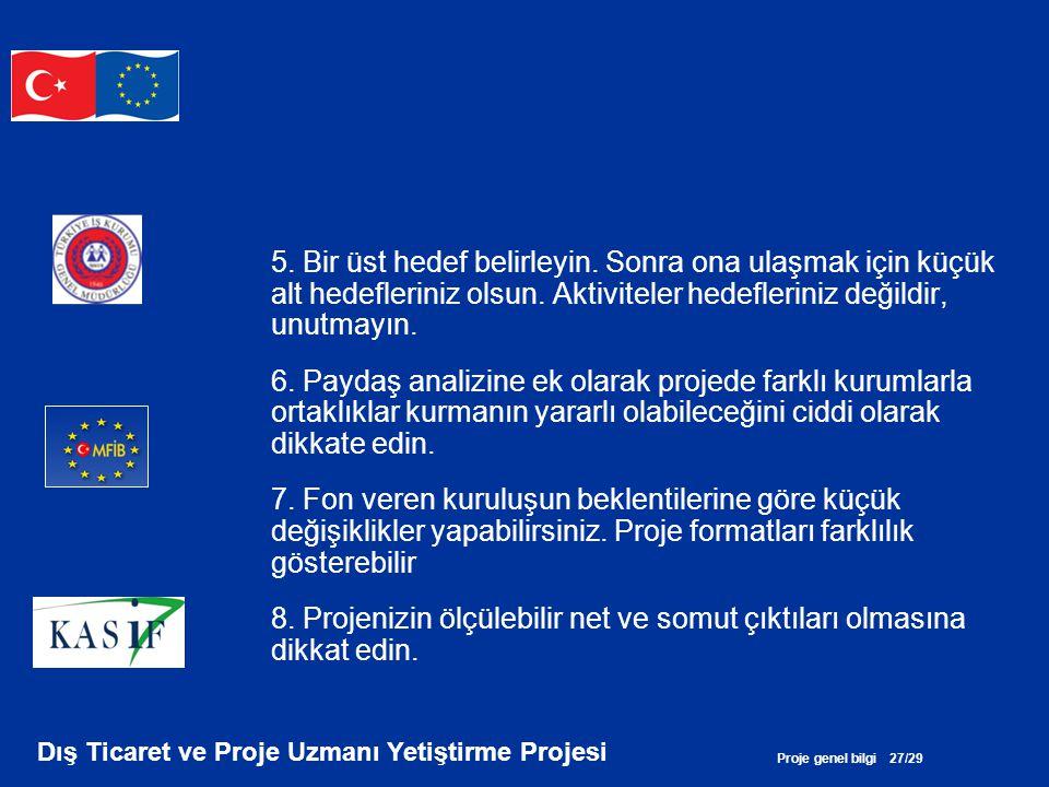 Proje genel bilgi 27/29 Dış Ticaret ve Proje Uzmanı Yetiştirme Projesi 5. Bir üst hedef belirleyin. Sonra ona ulaşmak için küçük alt hedefleriniz olsu