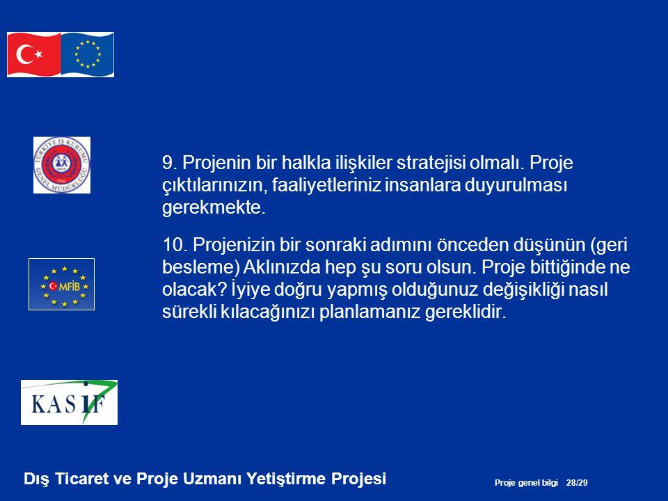 Proje genel bilgi 28/29 Dış Ticaret ve Proje Uzmanı Yetiştirme Projesi 9. Projenin bir halkla ilişkiler stratejisi olmalı. Proje çıktılarınızın, faali