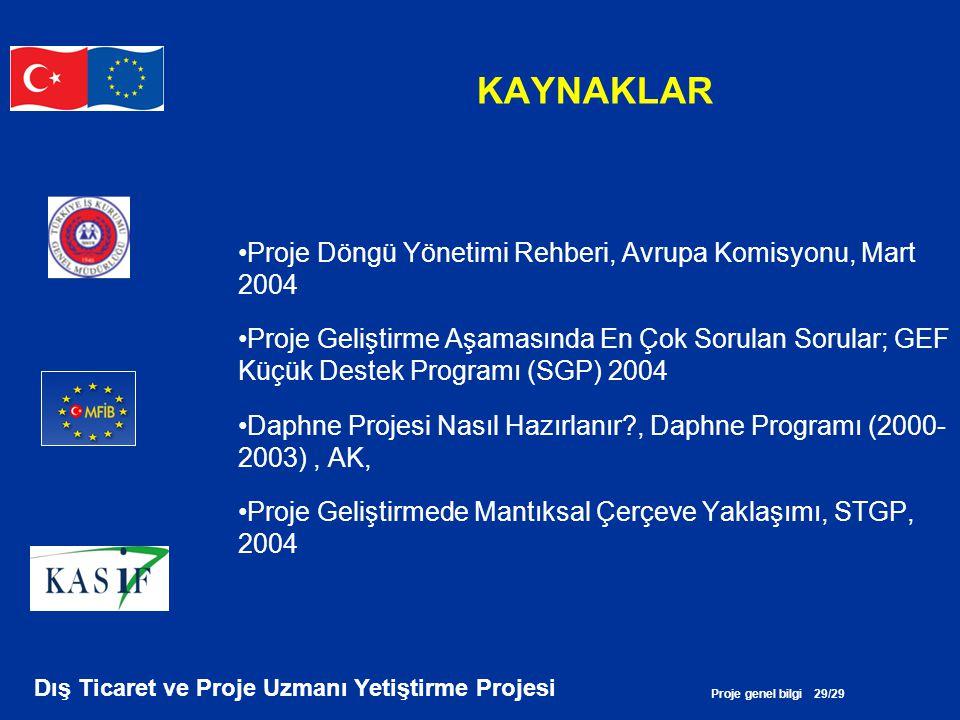 Proje genel bilgi 29/29 Dış Ticaret ve Proje Uzmanı Yetiştirme Projesi KAYNAKLAR •Proje Döngü Yönetimi Rehberi, Avrupa Komisyonu, Mart 2004 •Proje Gel