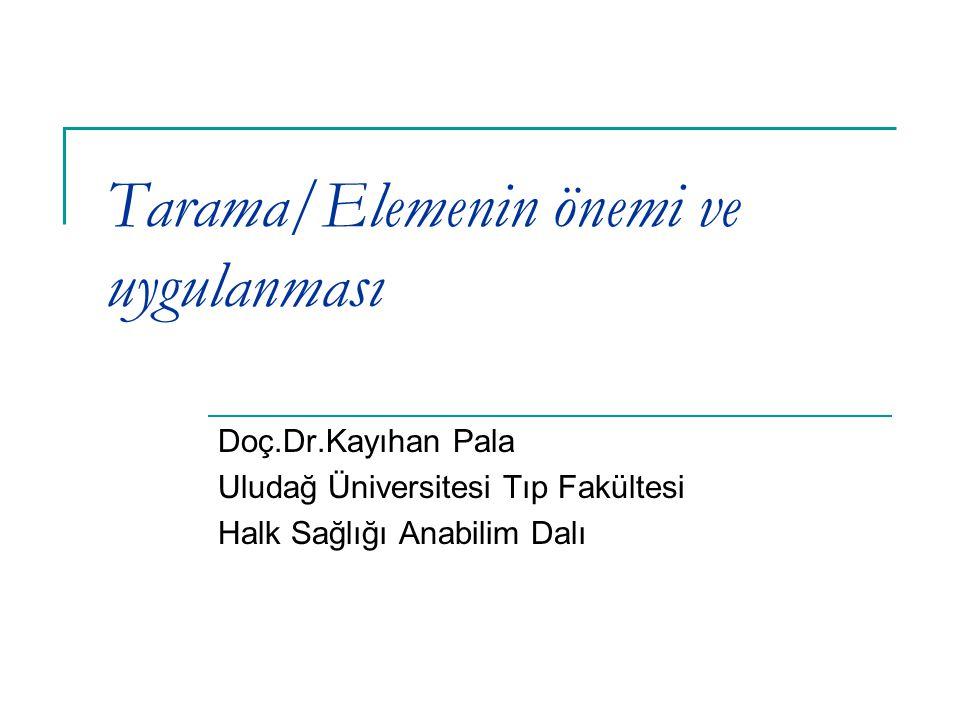 Tarama/Elemenin önemi ve uygulanması Doç.Dr.Kayıhan Pala Uludağ Üniversitesi Tıp Fakültesi Halk Sağlığı Anabilim Dalı