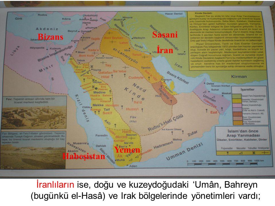 İranlıların ise, doğu ve kuzeydoğudaki 'Umân, Bahreyn (bugünkü el-Hasâ) ve Irak bölgelerinde yönetimleri vardı; Bizans Sasani İran Habeşistan Yemen