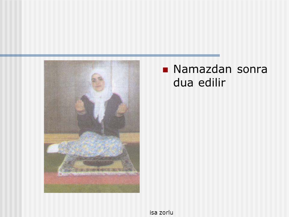 isa zorlu  Namazdan sonra dua edilir