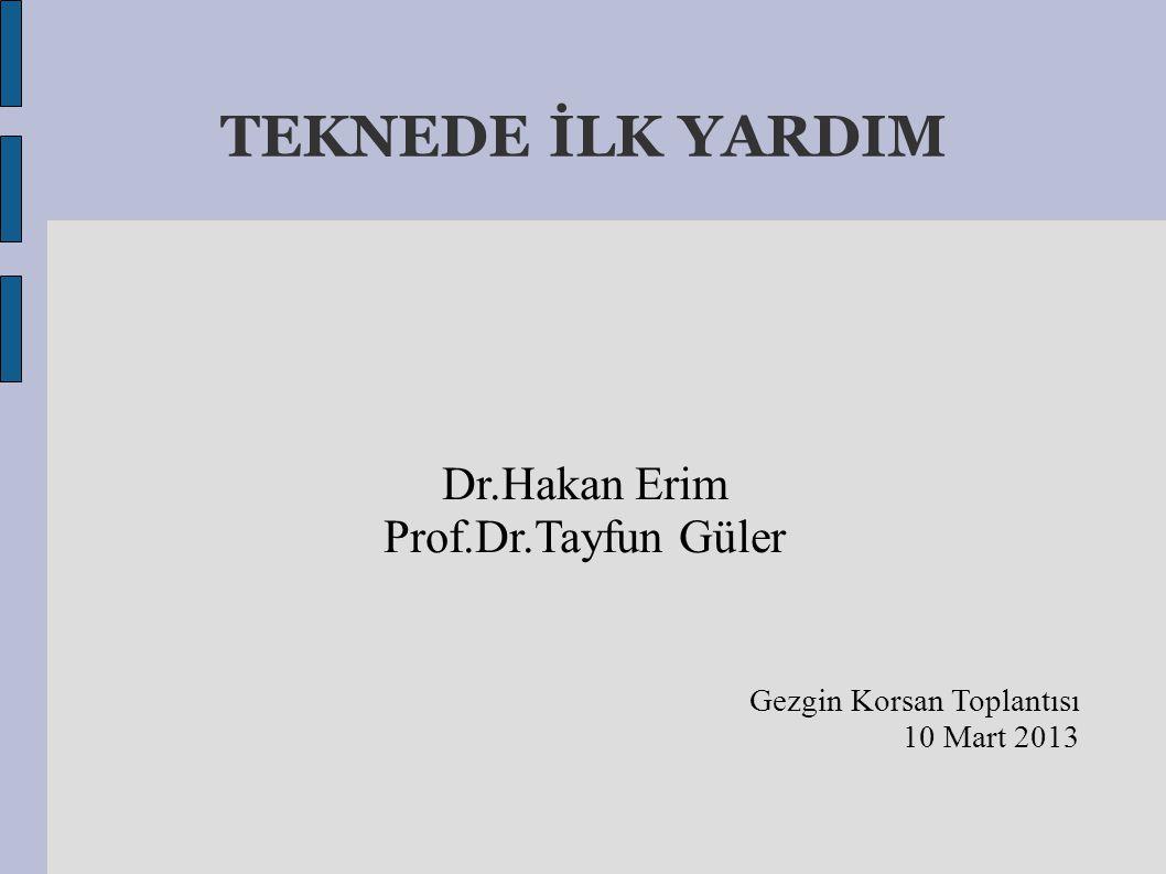 Dr.Hakan Erim Prof.Dr.Tayfun Güler TEKNEDE İLK YARDIM Gezgin Korsan Toplantısı 10 Mart 2013