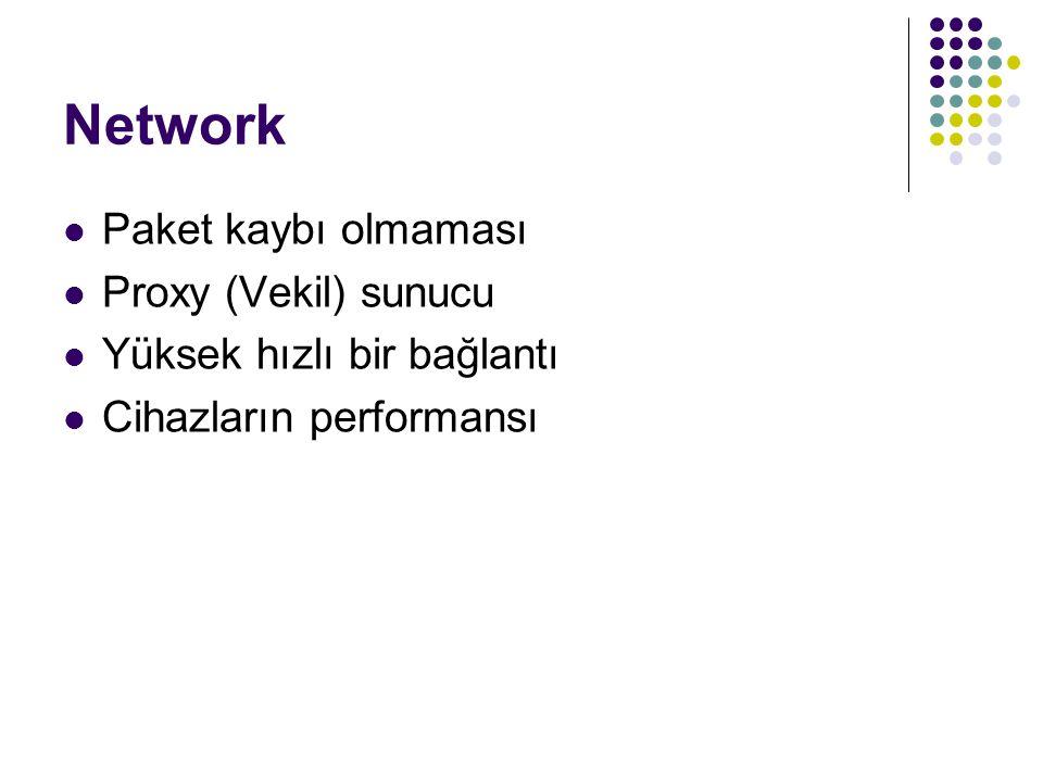 Network  Paket kaybı olmaması  Proxy (Vekil) sunucu  Yüksek hızlı bir bağlantı  Cihazların performansı