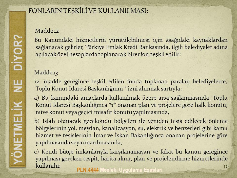 FONLARIN TEŞKİLİ VE KULLANILMASI: Madde 12 Bu Kanundaki hizmetlerin yürütülebilmesi için aşağıdaki kaynaklardan sağlanacak gelirler, Türkiye Emlak Kre