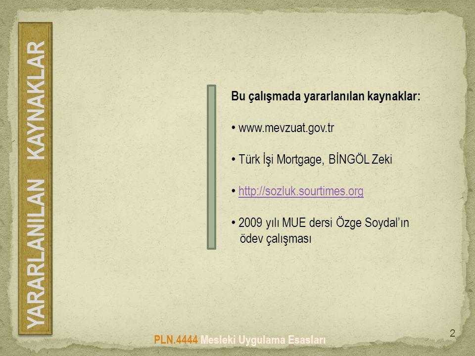 Bu çalışmada yararlanılan kaynaklar: • www.mevzuat.gov.tr • Türk İşi Mortgage, BİNGÖL Zeki • http://sozluk.sourtimes.orghttp://sozluk.sourtimes.org •