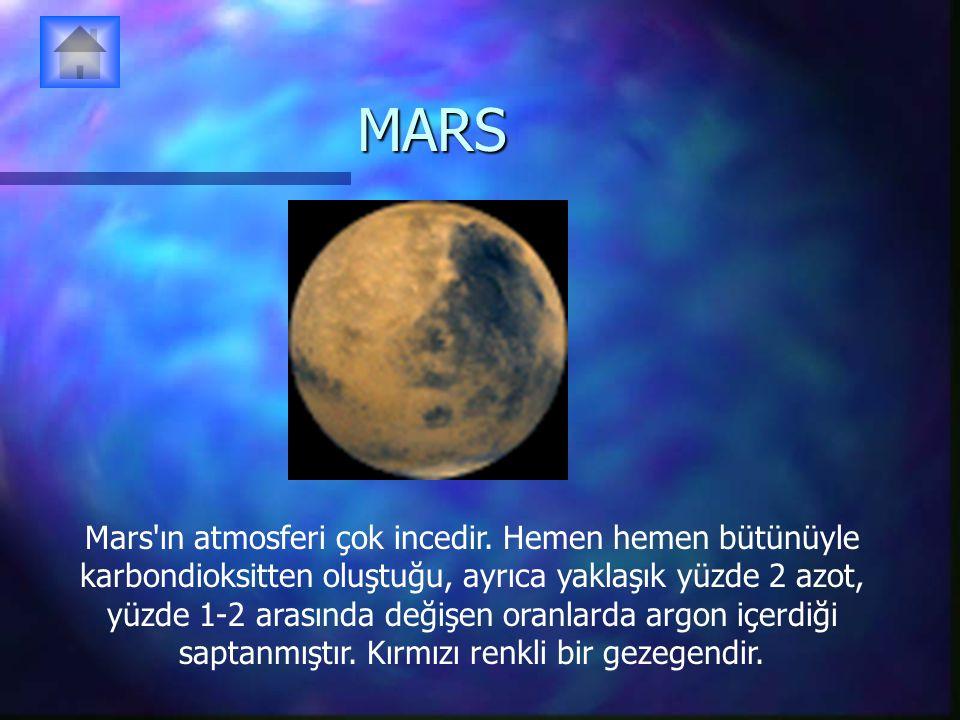 MARS Mars'ın atmosferi çok incedir. Hemen hemen bütünüyle karbondioksitten oluştuğu, ayrıca yaklaşık yüzde 2 azot, yüzde 1-2 arasında değişen oranlard