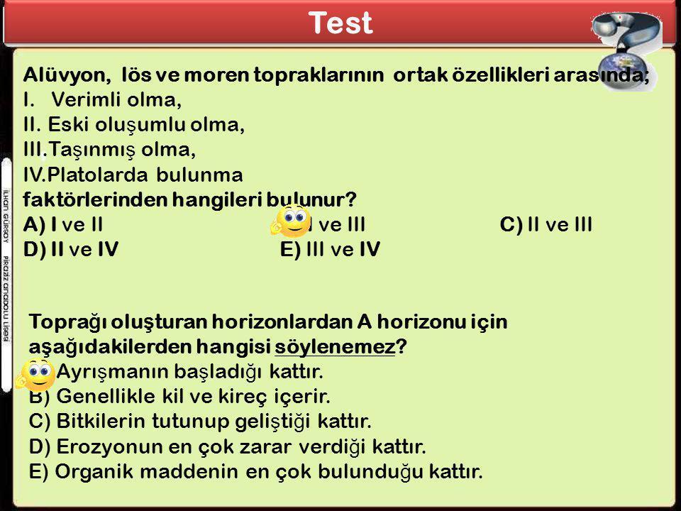 Test Alüvyon, lös ve moren topraklarının ortak özellikleri arasında; I. Verimli olma, II. Eski olu ş umlu olma, III.Ta ş ınmı ş olma, IV.Platolarda bu