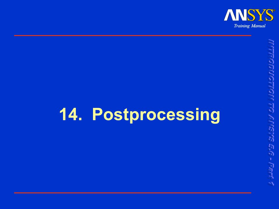 Training Manual 001289 30 Nov 1999 14-2 Postprocessing Genel Bakış •Post 1 genel postprocessor içindeki sonuçları değerlendirmek için birçok yol vardır.