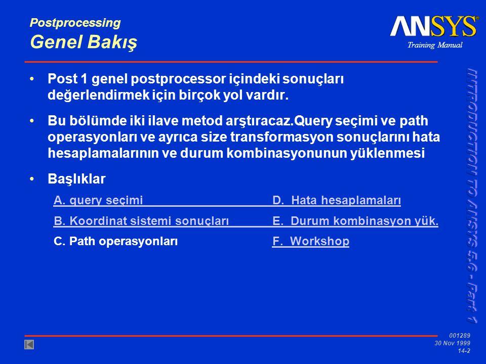 Training Manual 001289 30 Nov 1999 14-2 Postprocessing Genel Bakış •Post 1 genel postprocessor içindeki sonuçları değerlendirmek için birçok yol vardı
