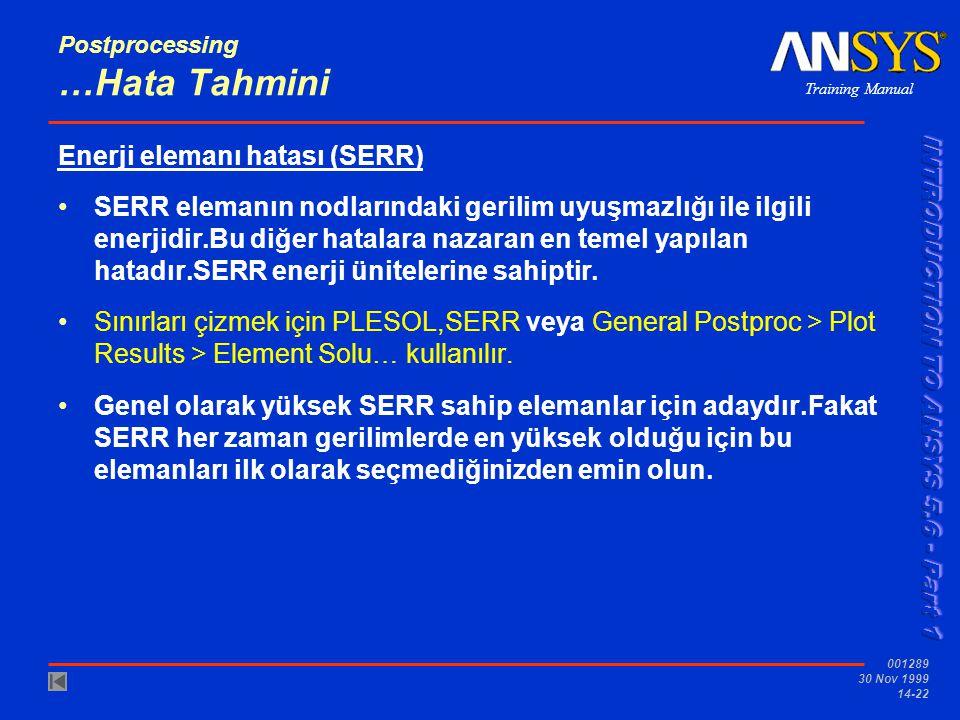 Training Manual 001289 30 Nov 1999 14-22 Postprocessing …Hata Tahmini Enerji elemanı hatası (SERR) •SERR elemanın nodlarındaki gerilim uyuşmazlığı ile