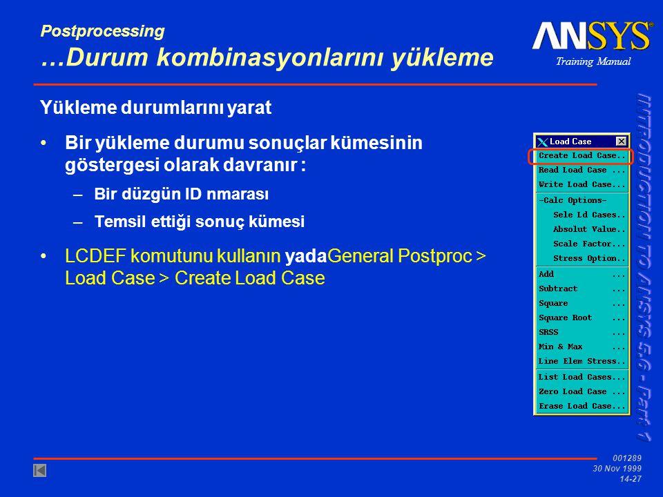 Training Manual 001289 30 Nov 1999 14-27 Postprocessing …Durum kombinasyonlarını yükleme Yükleme durumlarını yarat •Bir yükleme durumu sonuçlar kümesi