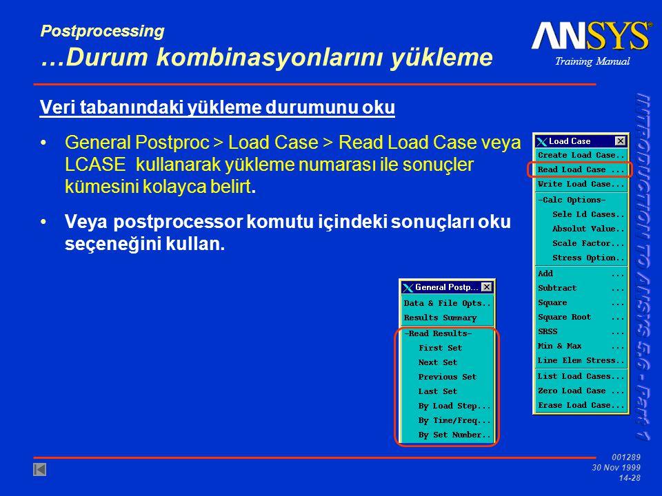 Training Manual 001289 30 Nov 1999 14-28 Postprocessing …Durum kombinasyonlarını yükleme Veri tabanındaki yükleme durumunu oku •General Postproc > Loa