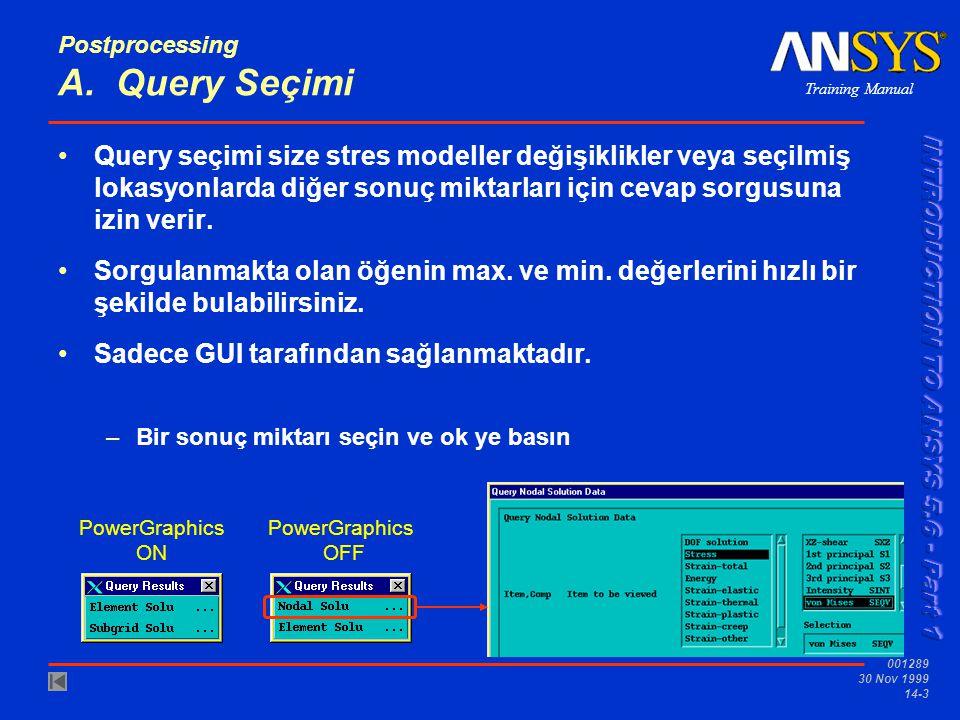 Training Manual 001289 30 Nov 1999 14-4 Postprocessing …Query seçimi –Modeldeki herhangi bir noktayı seçin ve o noktadaki sonuçları görün.