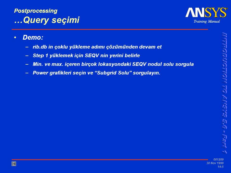Training Manual 001289 30 Nov 1999 14-5 Postprocessing …Query seçimi •Demo: –rib.db in çoklu yükleme adımı çözümünden devam et –Step 1 yüklemek için S