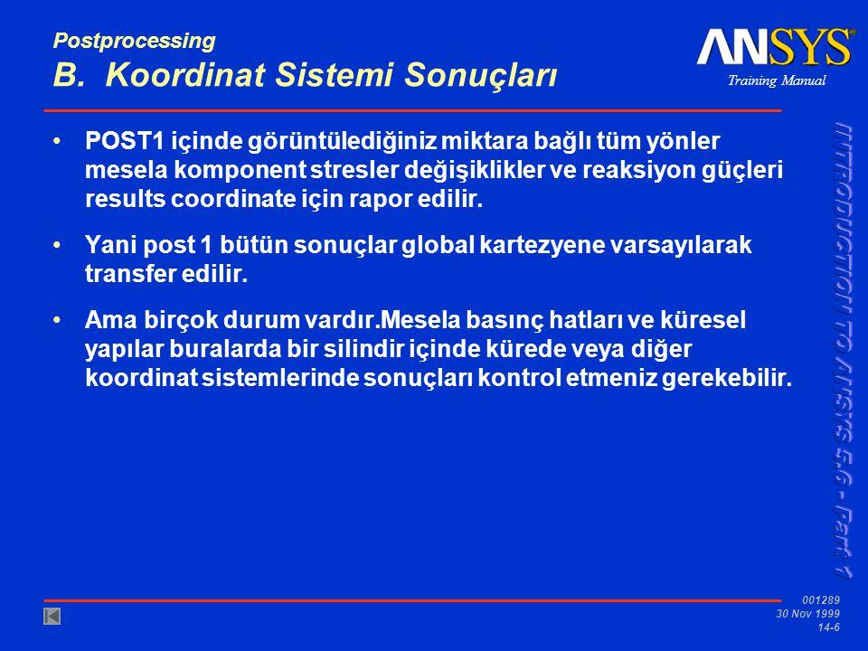 Training Manual 001289 30 Nov 1999 14-6 Postprocessing B. Koordinat Sistemi Sonuçları •POST1 içinde görüntülediğiniz miktara bağlı tüm yönler mesela k