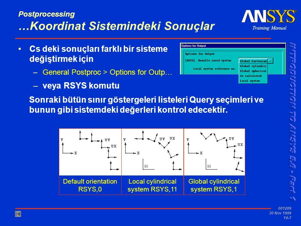 Training Manual 001289 30 Nov 1999 14-8 Postprocessing …Koordinat sistemindeki Sonuçlar •RSYS,SOLU –Cs deki sonuçlar hesaplanmış şekilde gelir.