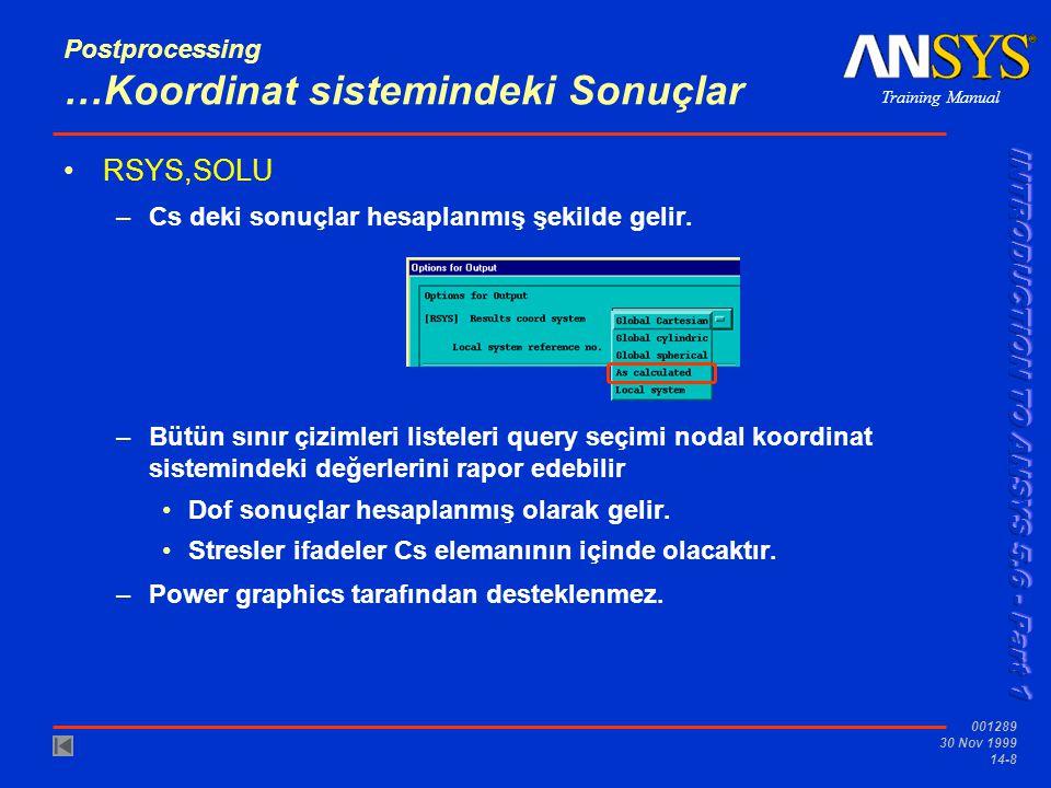 Training Manual 001289 30 Nov 1999 14-8 Postprocessing …Koordinat sistemindeki Sonuçlar •RSYS,SOLU –Cs deki sonuçlar hesaplanmış şekilde gelir. –Bütün