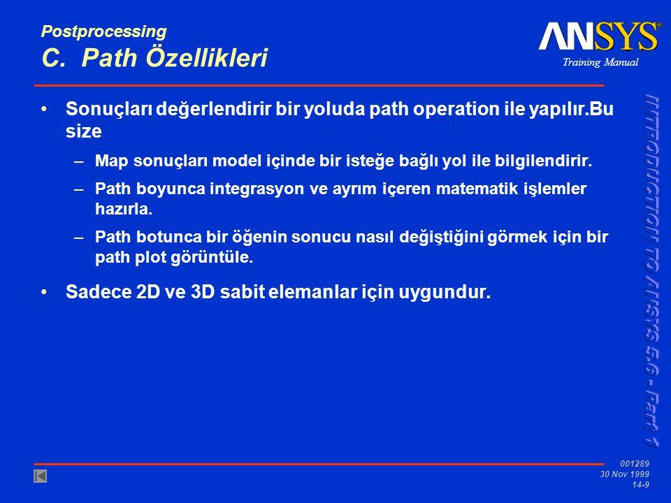 Training Manual 001289 30 Nov 1999 14-9 Postprocessing C. Path Özellikleri •Sonuçları değerlendirir bir yoluda path operation ile yapılır.Bu size –Map