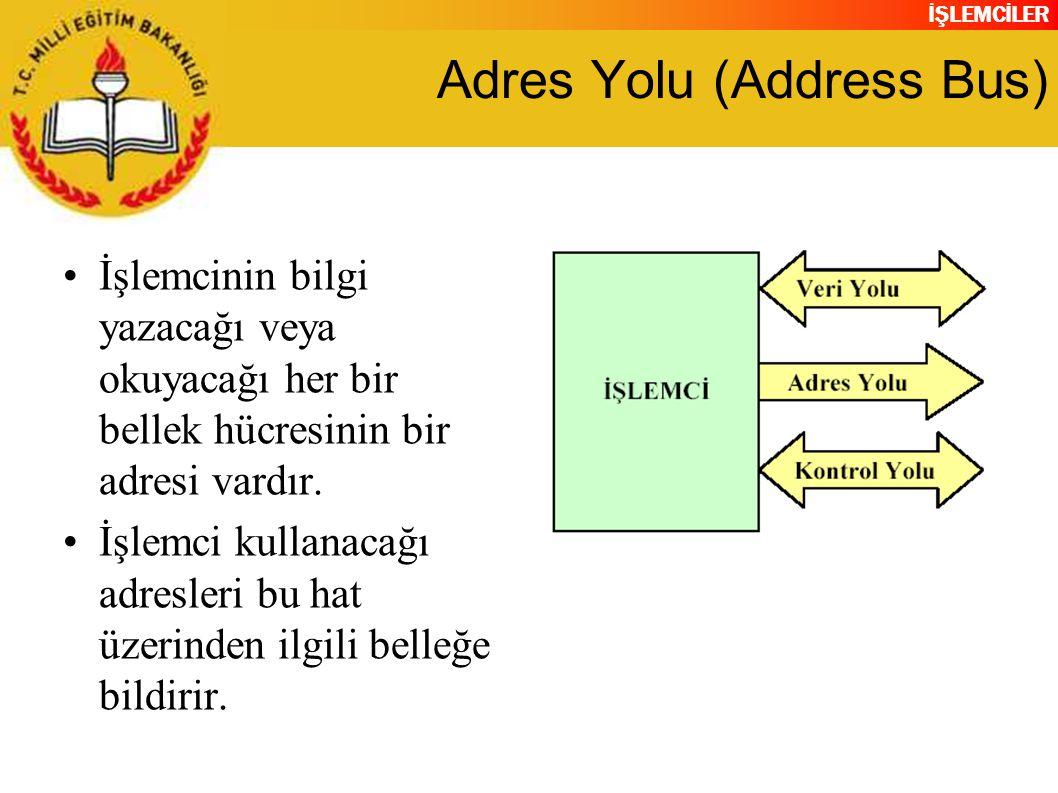 İŞLEMCİLER Adres Yolu (Address Bus) •İşlemcinin bilgi yazacağı veya okuyacağı her bir bellek hücresinin bir adresi vardır. •İşlemci kullanacağı adresl