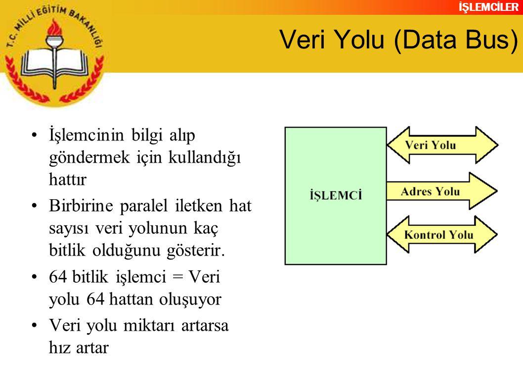 İŞLEMCİLER Veri Yolu (Data Bus) •İşlemcinin bilgi alıp göndermek için kullandığı hattır •Birbirine paralel iletken hat sayısı veri yolunun kaç bitlik