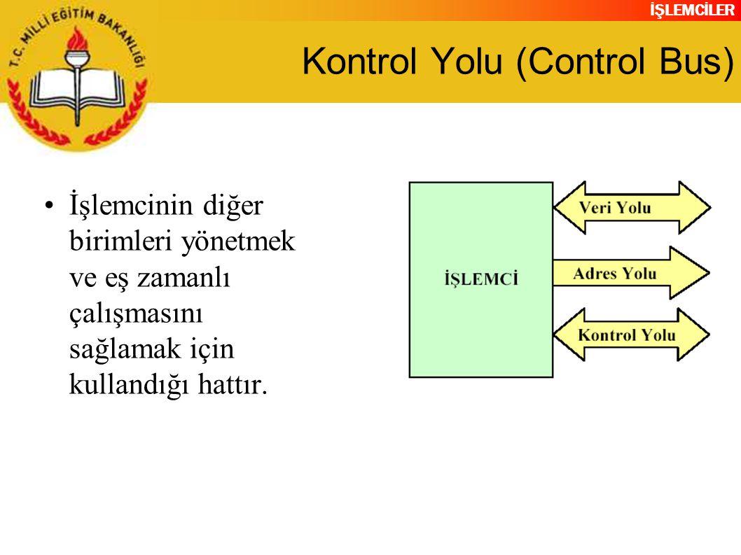 İŞLEMCİLER Kontrol Yolu (Control Bus) •İşlemcinin diğer birimleri yönetmek ve eş zamanlı çalışmasını sağlamak için kullandığı hattır.