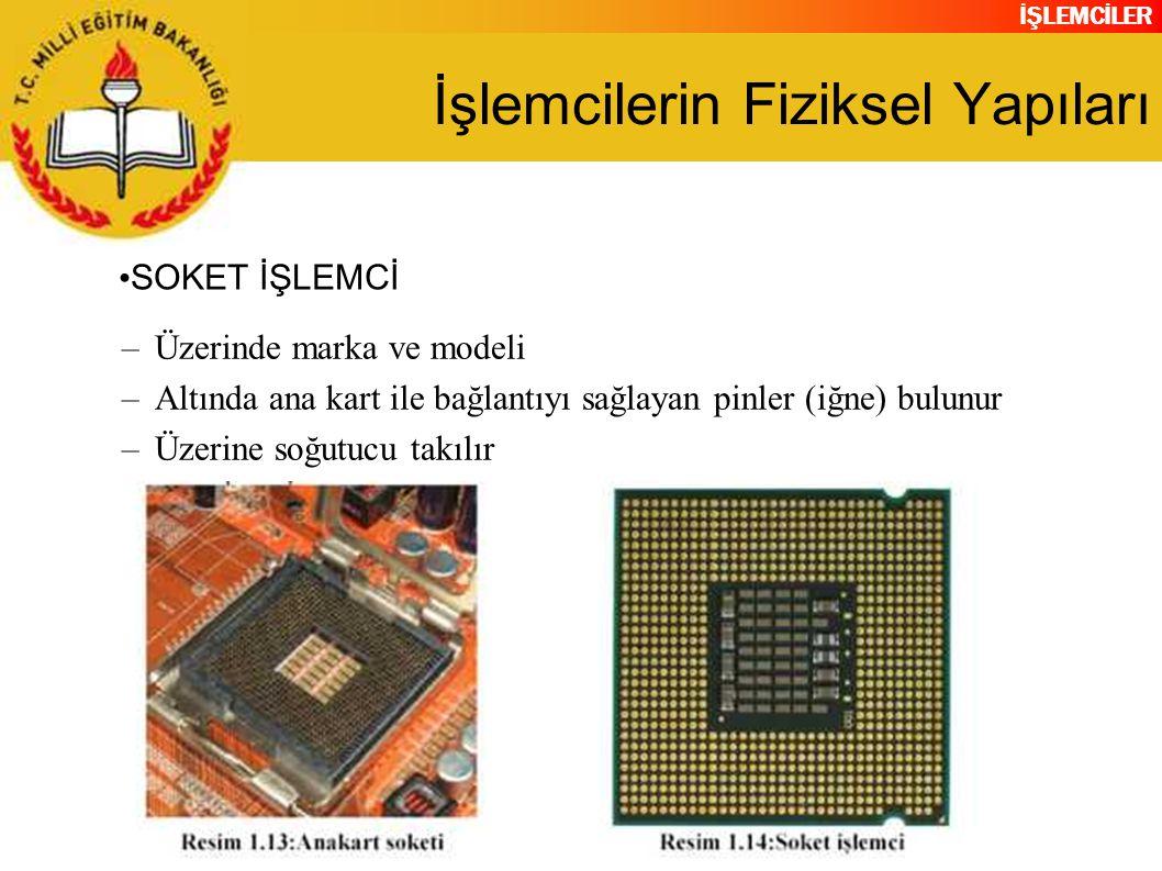 İŞLEMCİLER İşlemcilerin Fiziksel Yapıları –Üzerinde marka ve modeli –Altında ana kart ile bağlantıyı sağlayan pinler (iğne) bulunur –Üzerine soğutucu