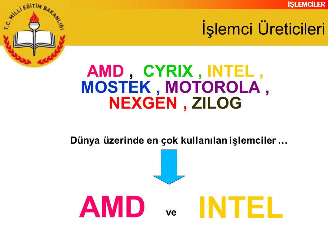 İŞLEMCİLER İşlemci Üreticileri AMD, CYRIX, INTEL, MOSTEK, MOTOROLA, NEXGEN, ZILOG Dünya üzerinde en çok kullanılan işlemciler … AMD INTEL ve