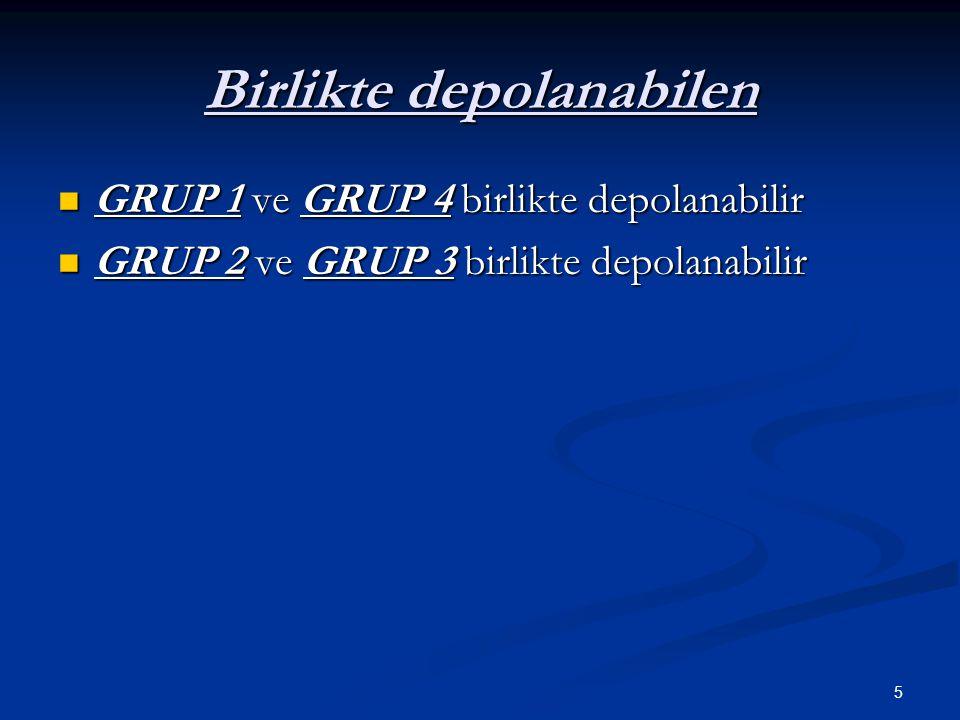 5 Birlikte depolanabilen  GRUP 1 ve GRUP 4 birlikte depolanabilir  GRUP 2 ve GRUP 3 birlikte depolanabilir