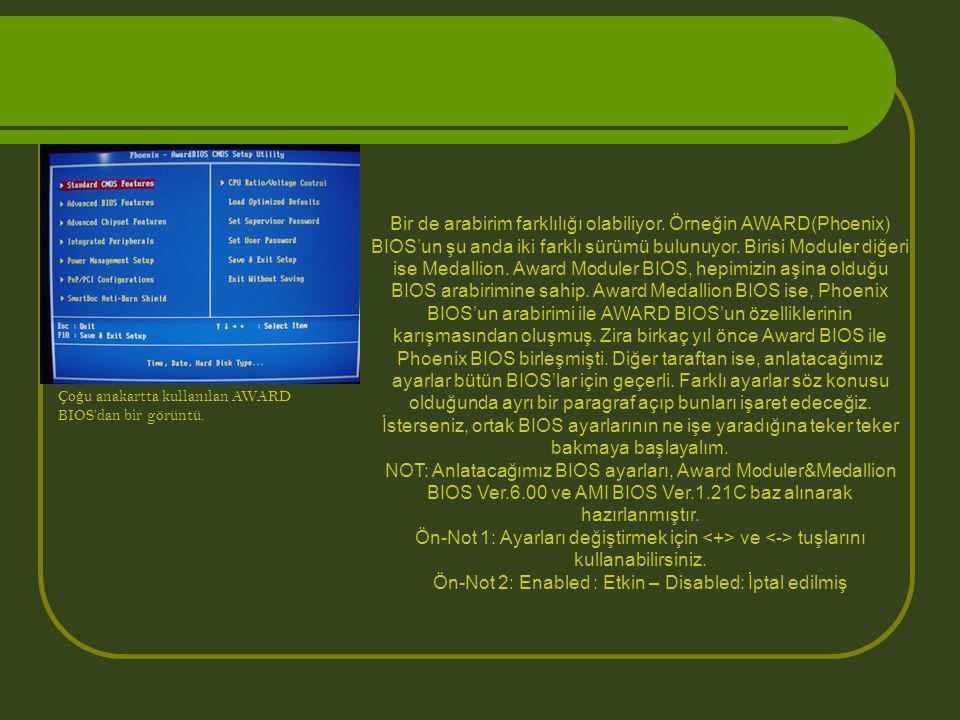 Ço ğ u anakartta kullanılan AWARD BIOS'dan bir görüntü. Bir de arabirim farklılığı olabiliyor. Örneğin AWARD(Phoenix) BIOS'un şu anda iki farklı sürüm
