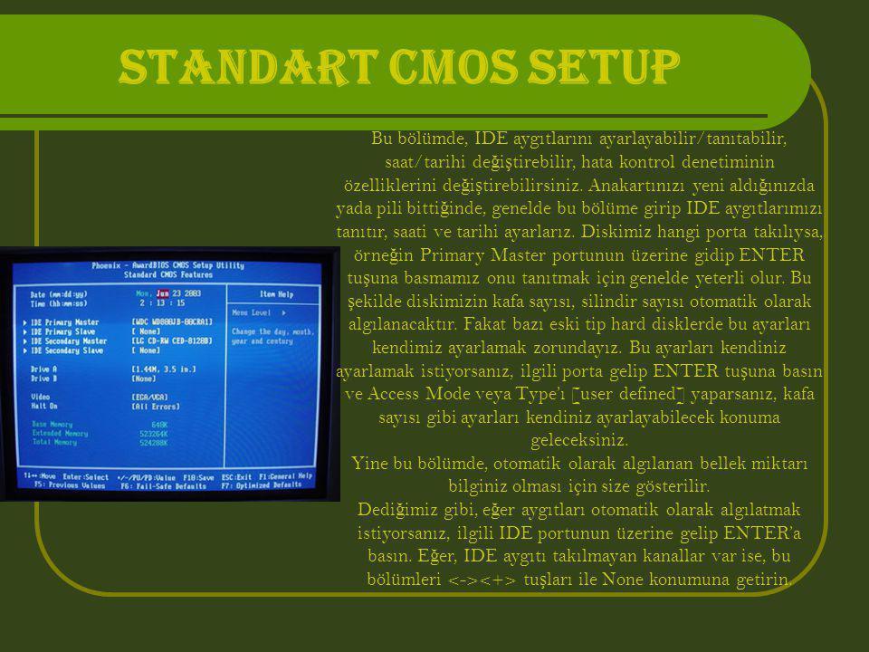 Standart CMOS Setup Bu bölümde, IDE aygıtlarını ayarlayabilir/tanıtabilir, saat/tarihi de ğ i ş tirebilir, hata kontrol denetiminin özelliklerini de ğ