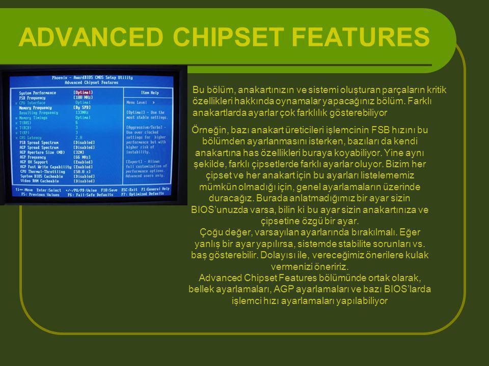ADVANCED CHIPSET FEATURES Bu bölüm, anakartınızın ve sistemi oluşturan parçaların kritik özellikleri hakkında oynamalar yapacağınız bölüm. Farklı anak