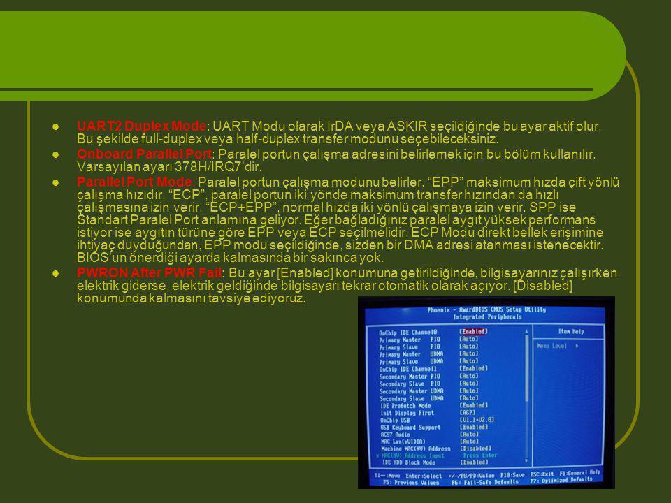  UART2 Duplex Mode: UART Modu olarak IrDA veya ASKIR seçildiğinde bu ayar aktif olur. Bu şekilde full-duplex veya half-duplex transfer modunu seçebil
