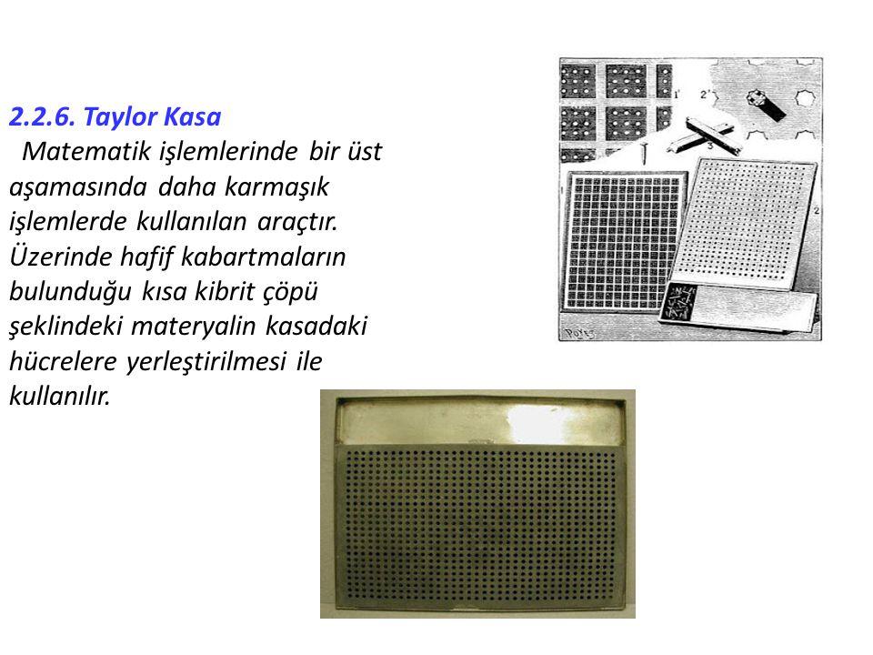 2.2.6. Taylor Kasa Matematik işlemlerinde bir üst aşamasında daha karmaşık işlemlerde kullanılan araçtır. Üzerinde hafif kabartmaların bulunduğu kısa