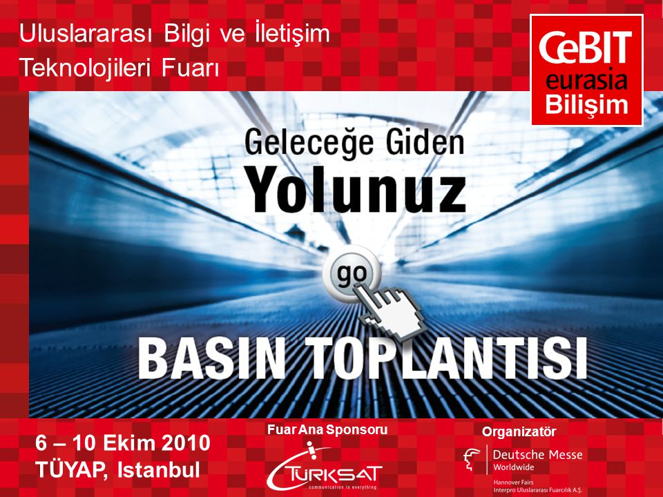 Uluslararası Bilgi ve İletişim Teknolojileri Fuarı 6 – 10 Ekim 2010 TÜYAP, Istanbul Fuar Ana Sponsoru Organizatör