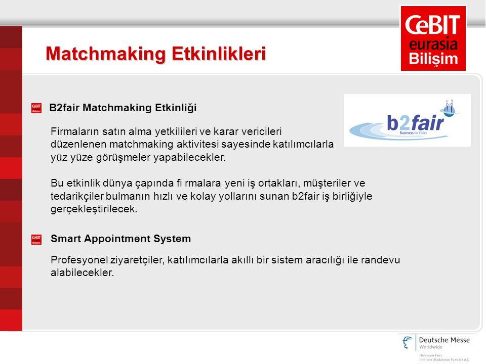 Matchmaking Etkinlikleri Firmaların satın alma yetkilileri ve karar vericileri düzenlenen matchmaking aktivitesi sayesinde katılımcılarla yüz yüze gör