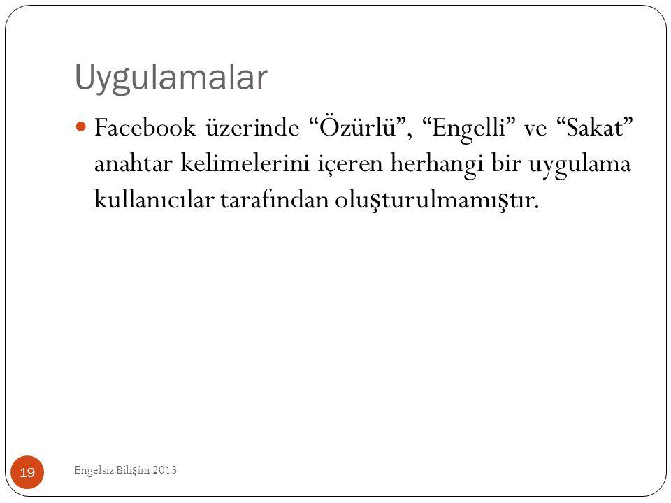 """Uygulamalar Engelsiz Bili ş im 2013 19  Facebook üzerinde """"Özürlü"""", """"Engelli"""" ve """"Sakat"""" anahtar kelimelerini içeren herhangi bir uygulama kullanıcıl"""