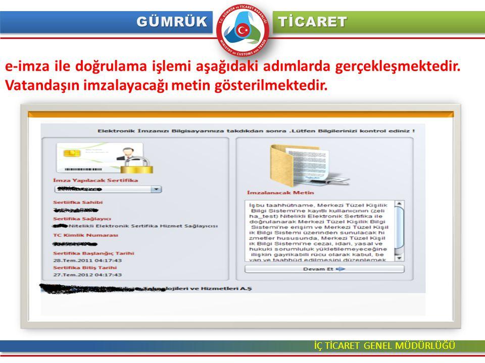 İÇ TİCARET GENEL MÜDÜRLÜĞÜ e-imza ile doğrulama işlemi aşağıdaki adımlarda gerçekleşmektedir. Vatandaşın imzalayacağı metin gösterilmektedir.