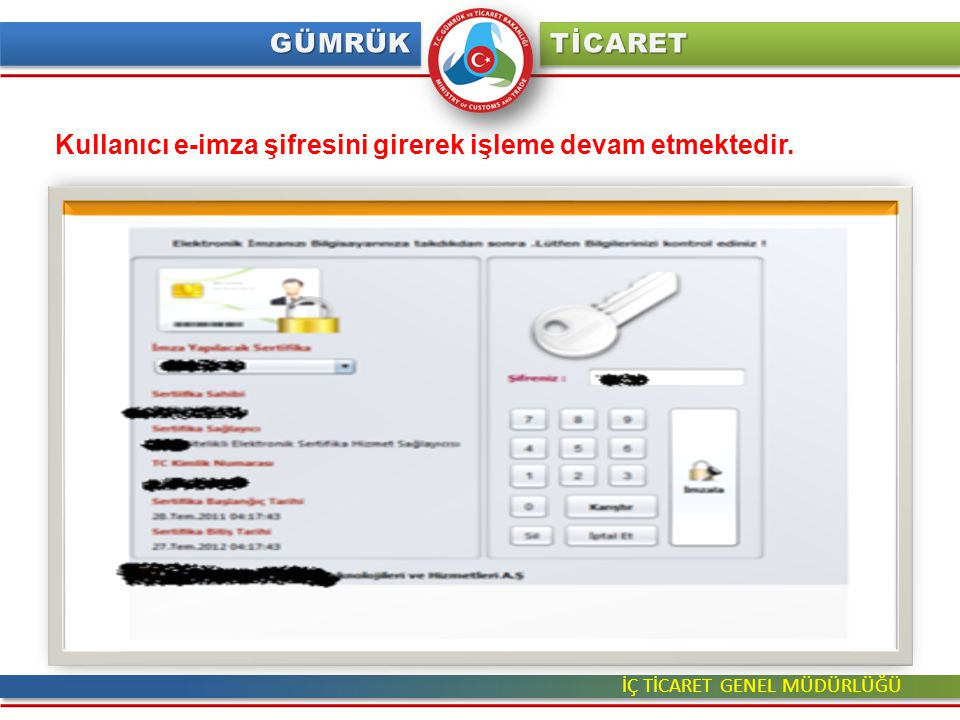 İÇ TİCARET GENEL MÜDÜRLÜĞÜ Kullanıcı e-imza şifresini girerek işleme devam etmektedir.