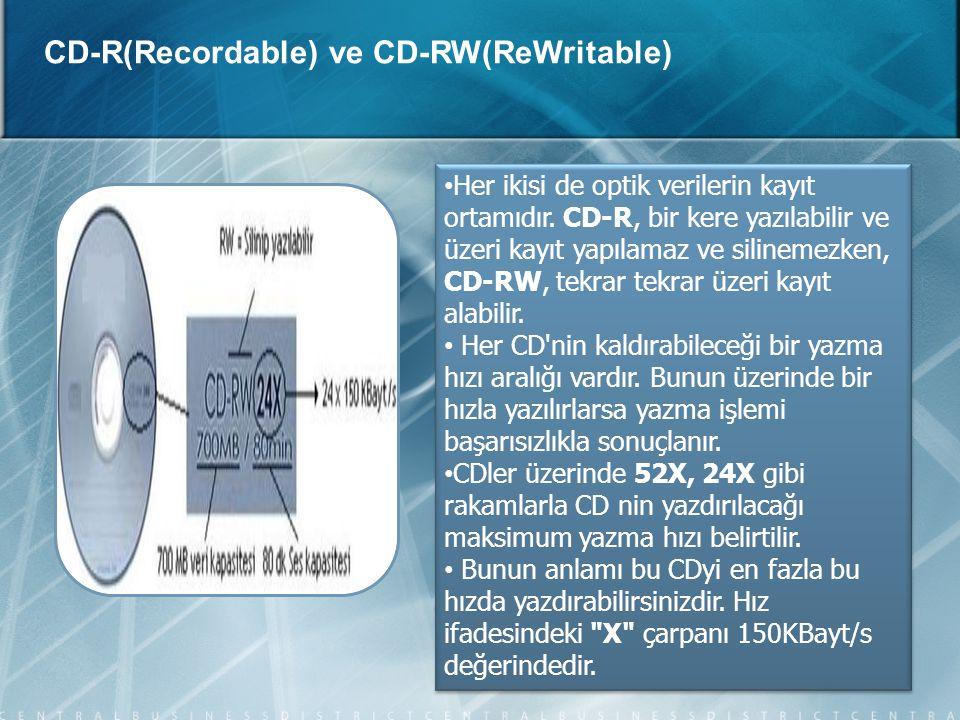 CD-R(Recordable) ve CD-RW(ReWritable) • Her ikisi de optik verilerin kayıt ortamıdır. CD-R, bir kere yazılabilir ve üzeri kayıt yapılamaz ve silinemez