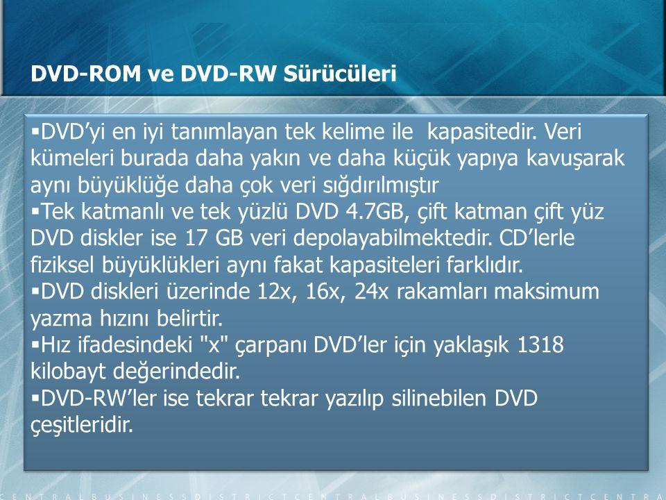 DVD-ROM ve DVD-RW Sürücüleri  DVD'yi en iyi tanımlayan tek kelime ile kapasitedir. Veri kümeleri burada daha yakın ve daha küçük yapıya kavuşarak ayn