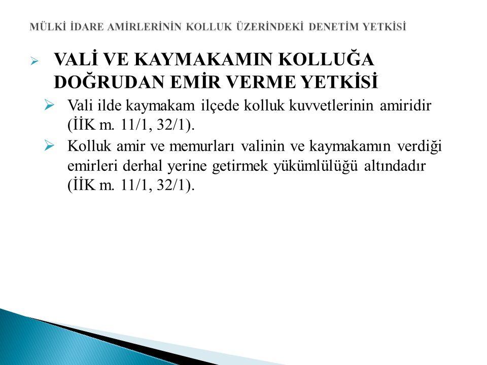  VALİ VE KAYMAKAMIN KOLLUĞA DOĞRUDAN EMİR VERME YETKİSİ  Vali ilde kaymakam ilçede kolluk kuvvetlerinin amiridir (İİK m. 11/1, 32/1).  Kolluk amir