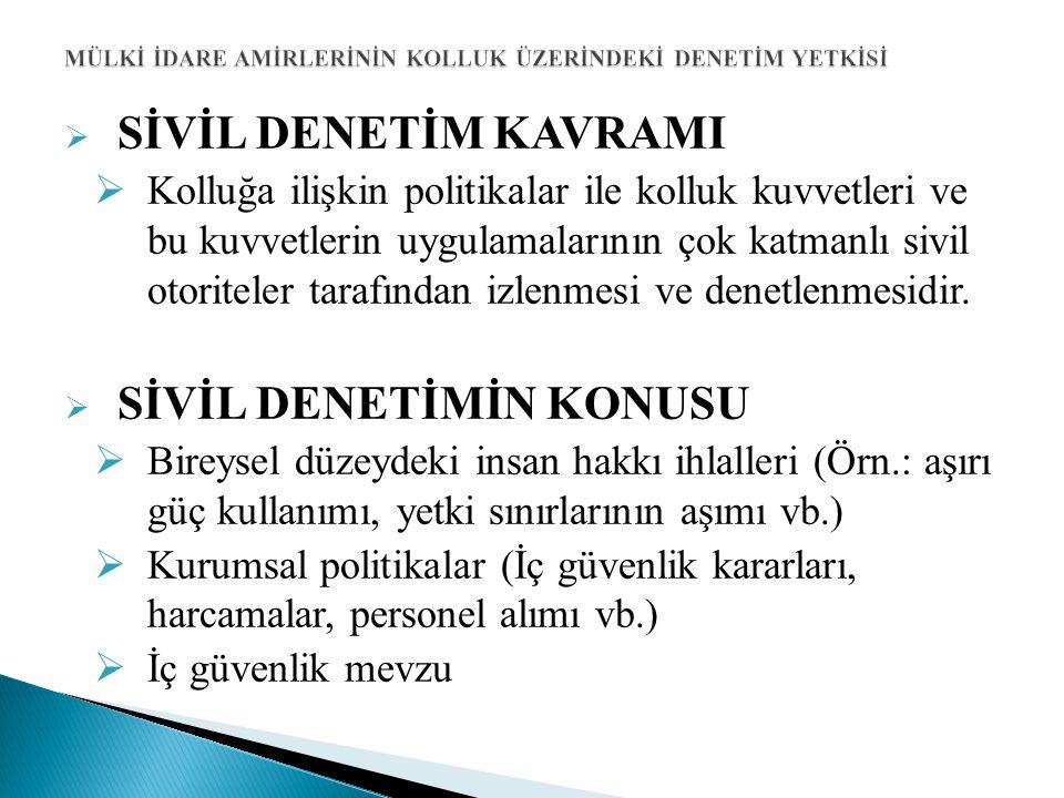  KİM DENETLER (SİVİL OTORİTE KAVRAMI)  «Sivil» kelimesi polis ve asker olmayan anlamındadır:  Parlamento,  Hükümet,  Yargı  Hükümete bağlı olmayan kurumlar (Örn.: Ombudsman)  Bazı hallerde kamu otoriteleri tarafından oluşturulmuş, sınırlı yetkilere sahip vatandaş grupları (Örn.: Cezaevi izleme kurulları)