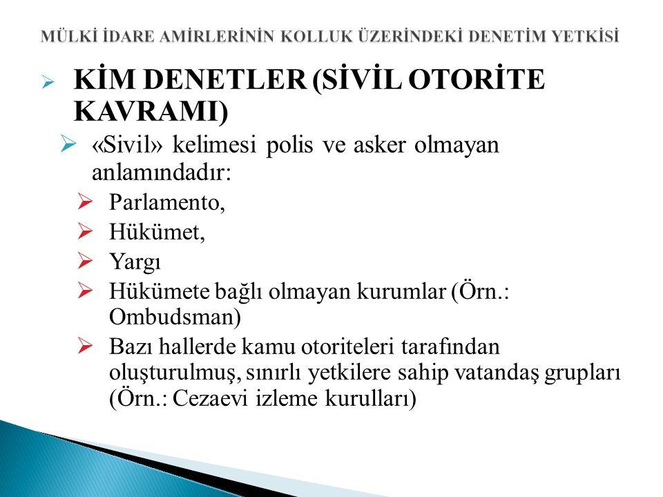  KİM DENETLER (SİVİL OTORİTE KAVRAMI)  «Sivil» kelimesi polis ve asker olmayan anlamındadır:  Parlamento,  Hükümet,  Yargı  Hükümete bağlı olmay