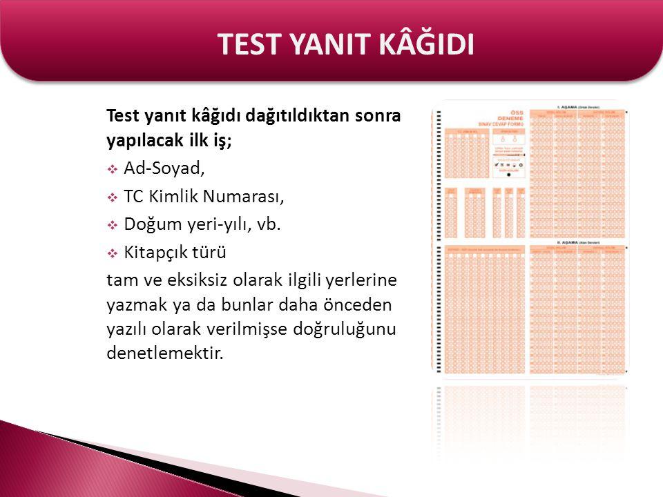 Test yanıt kâğıdı dağıtıldıktan sonra yapılacak ilk iş;  Ad-Soyad,  TC Kimlik Numarası,  Doğum yeri-yılı, vb.  Kitapçık türü tam ve eksiksiz olara