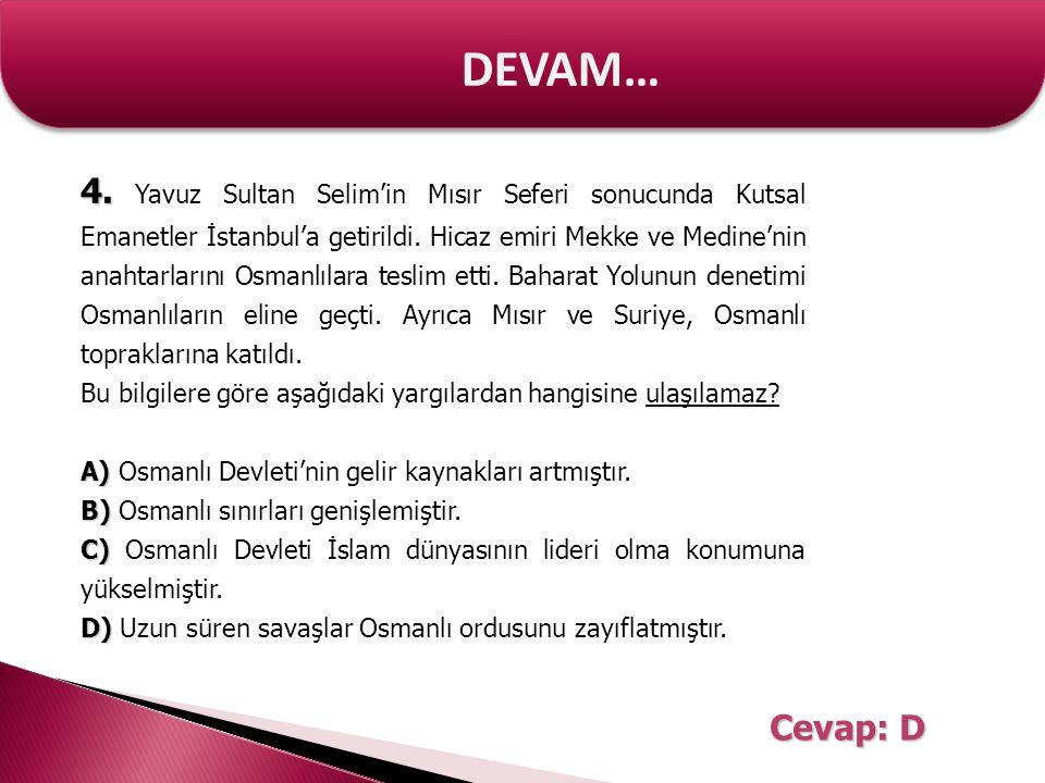 DEVAM… 4. 4. Yavuz Sultan Selim'in Mısır Seferi sonucunda Kutsal Emanetler İstanbul'a getirildi. Hicaz emiri Mekke ve Medine'nin anahtarlarını Osmanlı